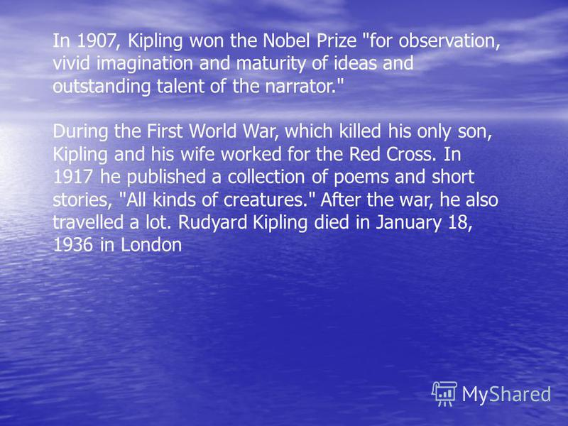 In 1907, Kipling won the Nobel Prize