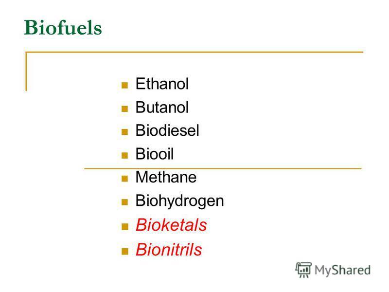 Biofuels Ethanol Butanol Biodiesel Biooil Methane Biohydrogen Bioketals Bionitrils