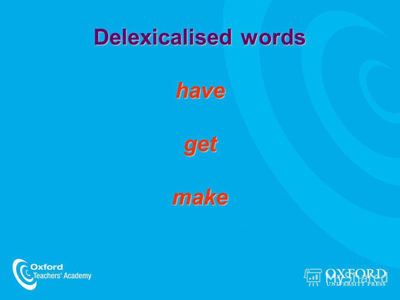 Delexicalised words have get make