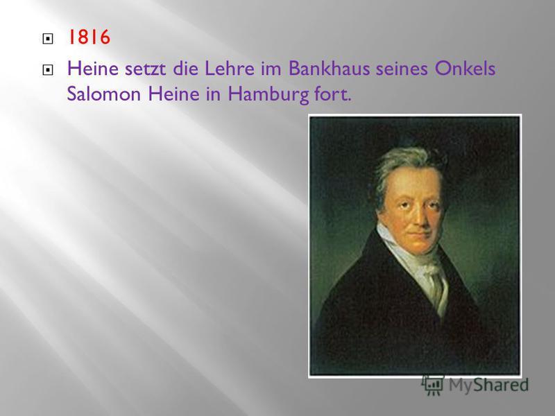 1816 Heine setzt die Lehre im Bankhaus seines Onkels Salomon Heine in Hamburg fort.