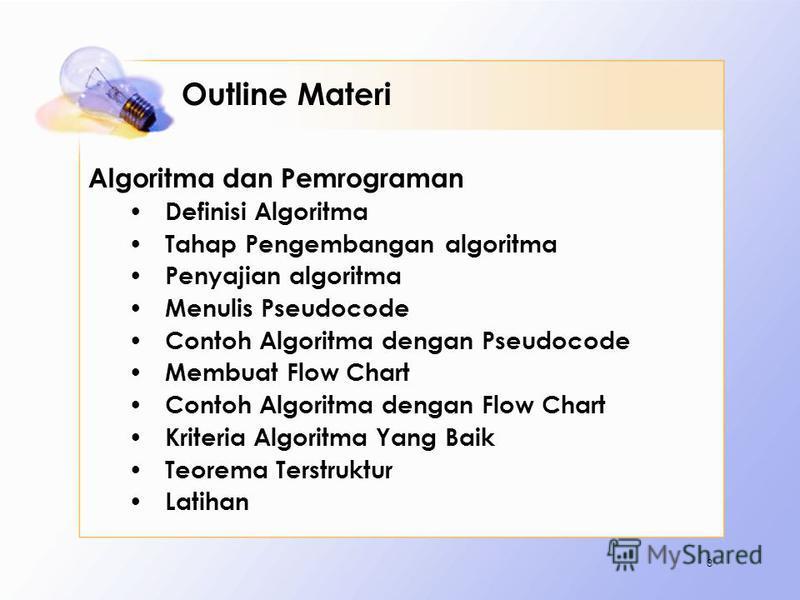 Outline Materi Algoritma dan Pemrograman Definisi Algoritma Tahap Pengembangan algoritma Penyajian algoritma Menulis Pseudocode Contoh Algoritma dengan Pseudocode Membuat Flow Chart Contoh Algoritma dengan Flow Chart Kriteria Algoritma Yang Baik Teor