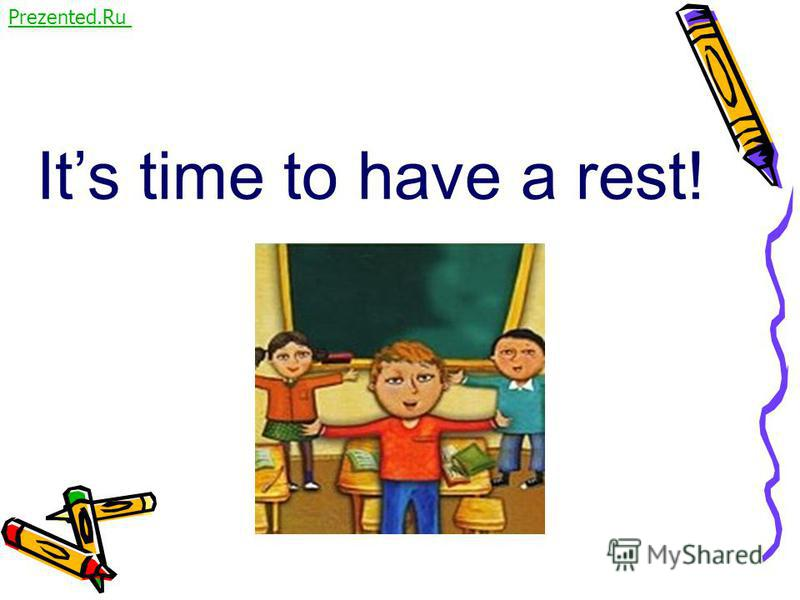 Its time to have a rest! Prezented.Ru