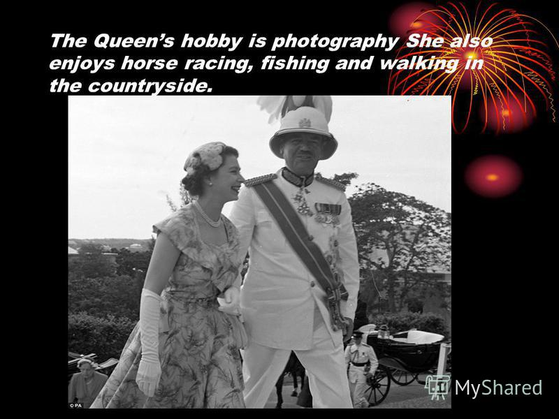 The Queens hobby is photography She also enjoys horse racing, fishing and walking in the countryside.
