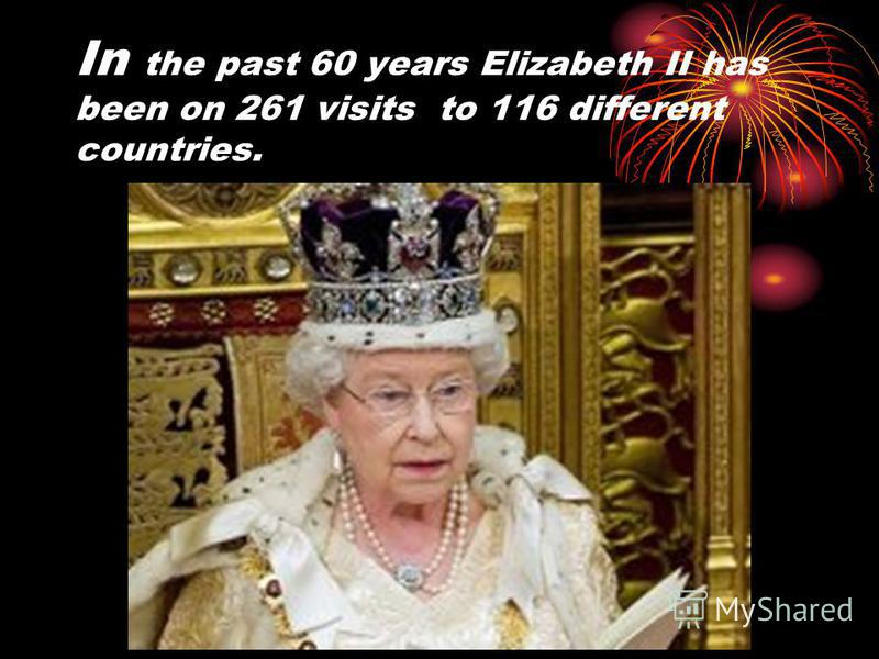 In the past 60 years Elizabeth II has been on 261 visits to 116 different countries.