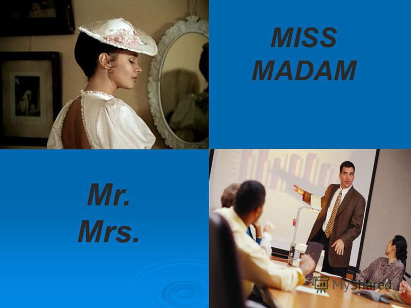 MISS MADAM Mr. Mrs.