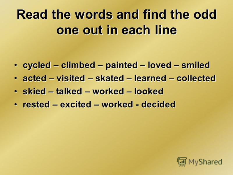 Read the words and find the odd one out in each line cycled – climbed – painted – loved – smiledcycled – climbed – painted – loved – smiled acted – visited – skated – learned – collectedacted – visited – skated – learned – collected skied – talked –