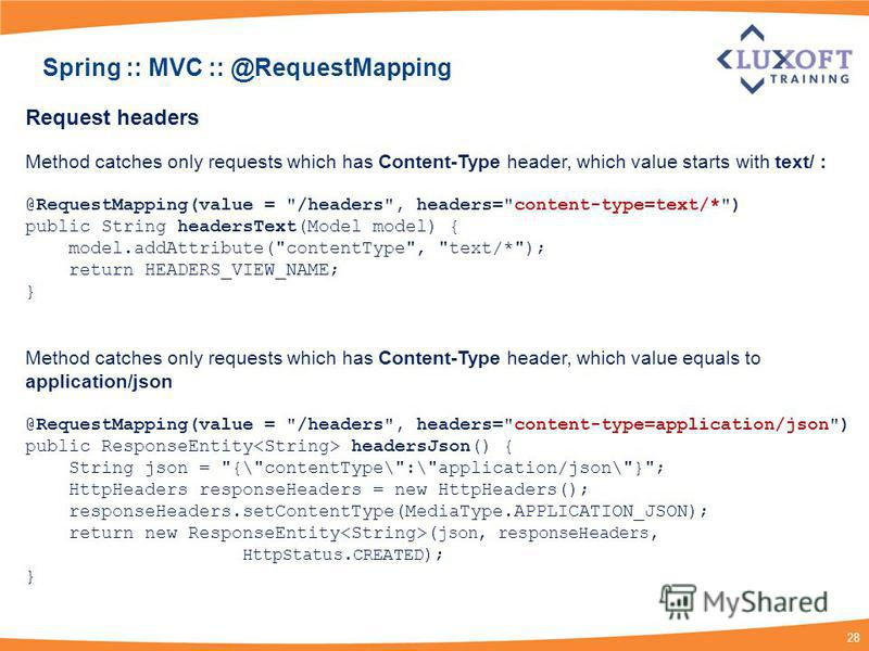 28 Spring :: MVC :: @RequestMapping Request headers Method catches only requests which has Content-Type header, which value starts with text/ : @RequestMapping(value =