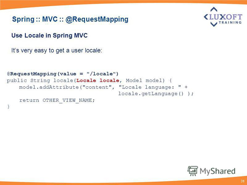 31 Use Locale in Spring MVC Its very easy to get a user locale: @RequestMapping(value =