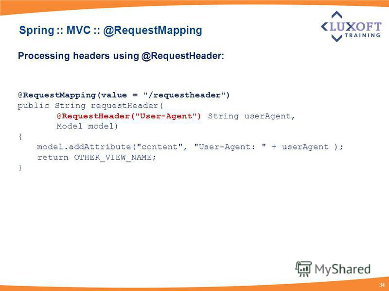 34 Processing headers using @RequestHeader: @RequestMapping(value =