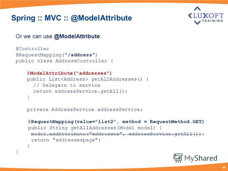 44 Spring :: MVC :: @ModelAttribute Or we can use @ModelAttribute: @Controller @RequestMapping(