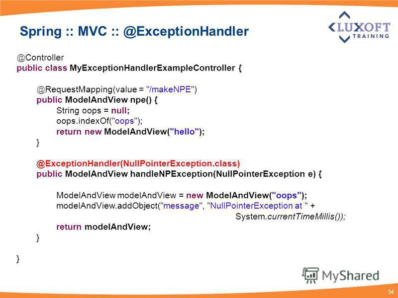 54 Spring :: MVC :: @ExceptionHandler @Controller public class MyExceptionHandlerExampleController { @RequestMapping(value =