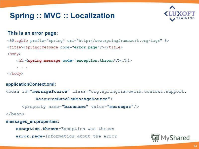 64 Spring :: MVC :: Localization... applicationContext.xml: <bean id=