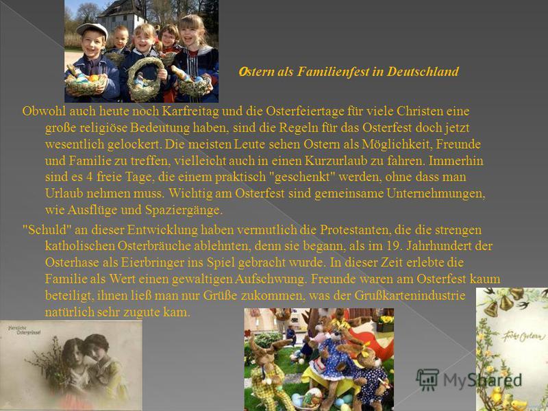O stern als Familienfest in Deutschland Obwohl auch heute noch Karfreitag und die Osterfeiertage für viele Christen eine große religiöse Bedeutung haben, sind die Regeln für das Osterfest doch jetzt wesentlich gelockert. Die meisten Leute sehen Oster