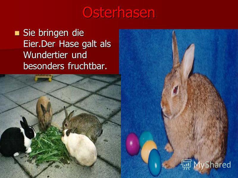 Osterhasen Sie bringen die Eier.Der Hase galt als Wundertier und besonders fruchtbar. Sie bringen die Eier.Der Hase galt als Wundertier und besonders fruchtbar.