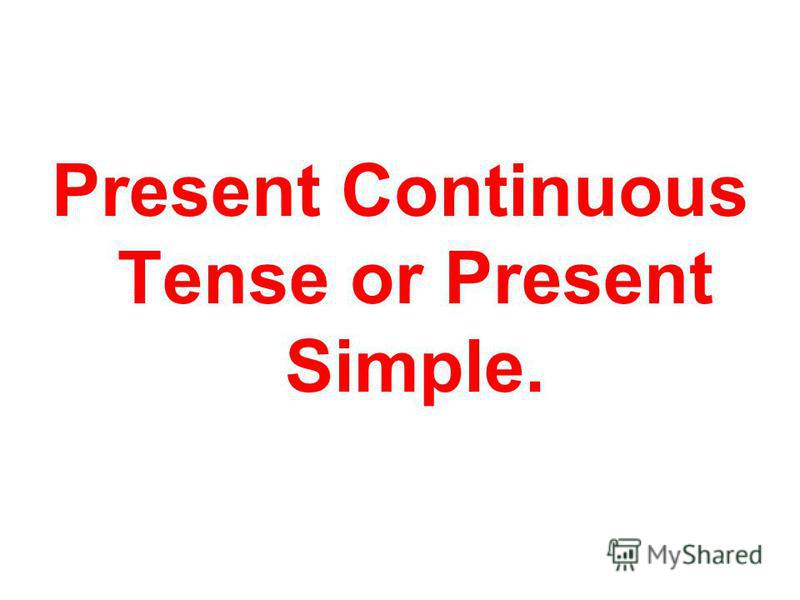 Present Continuous Tense or Present Simple.