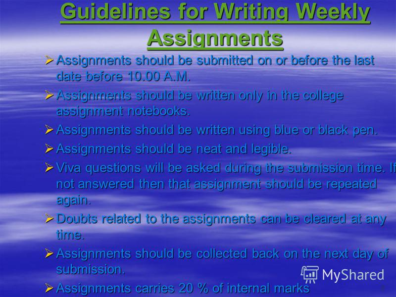 Guidelines for Writing Weekly Assignments Assignments should be submitted on or before the last date before 10.00 A.M. Assignments should be submitted on or before the last date before 10.00 A.M. Assignments should be written only in the college assi