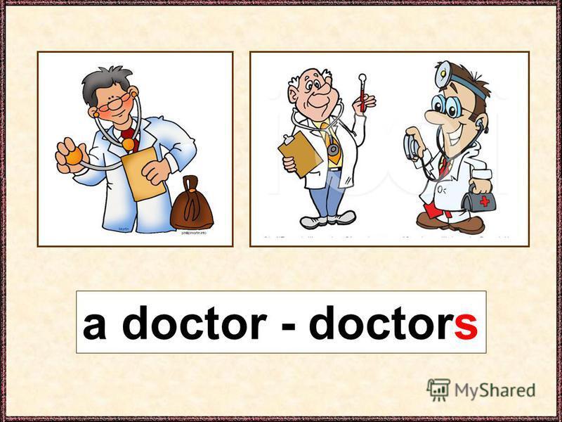 a doctor - doctors