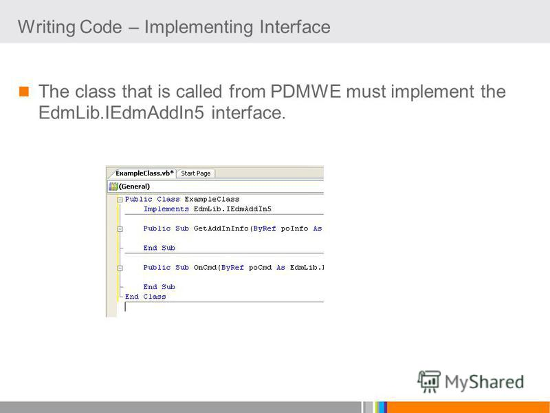 Writing Code – Implementing Interface The class that is called from PDMWE must implement the EdmLib.IEdmAddIn5 interface.