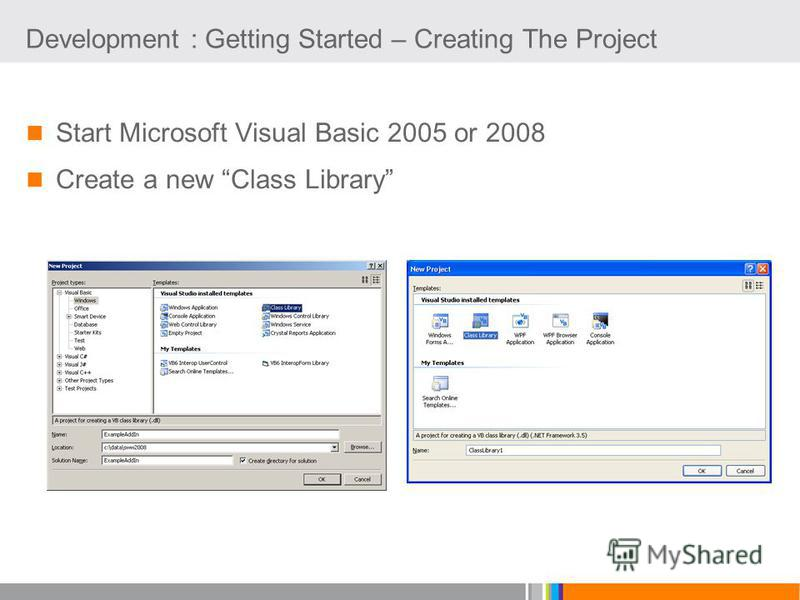 Development : Getting Started – Creating The Project Start Microsoft Visual Basic 2005 or 2008 Create a new Class Library