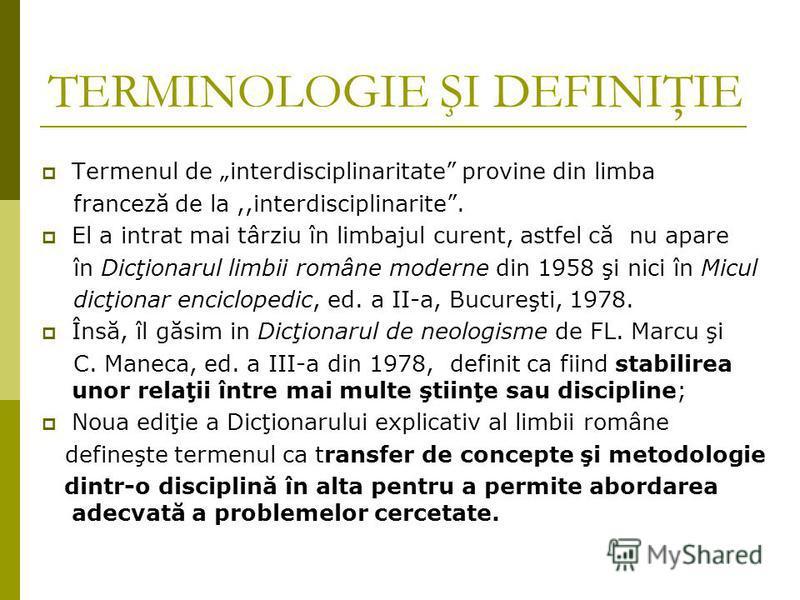 ,,Interdisciplinaritatea implică un anumit grad de integrare între diferitele domenii ale cunoaşterii şi între diferite abordări, ca şi utilizarea unui limbaj comun permiţând schimburi de ordin conceptual şi metodologic. G. Văideanu