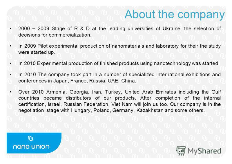 About the company 2000 – 2009 Stage of R & D at the leading universities of Ukraine, the selection of decisions for commercialization. In 2009 Pilot experimental production of nanomaterials and laboratory for their the study were started up. In 2010