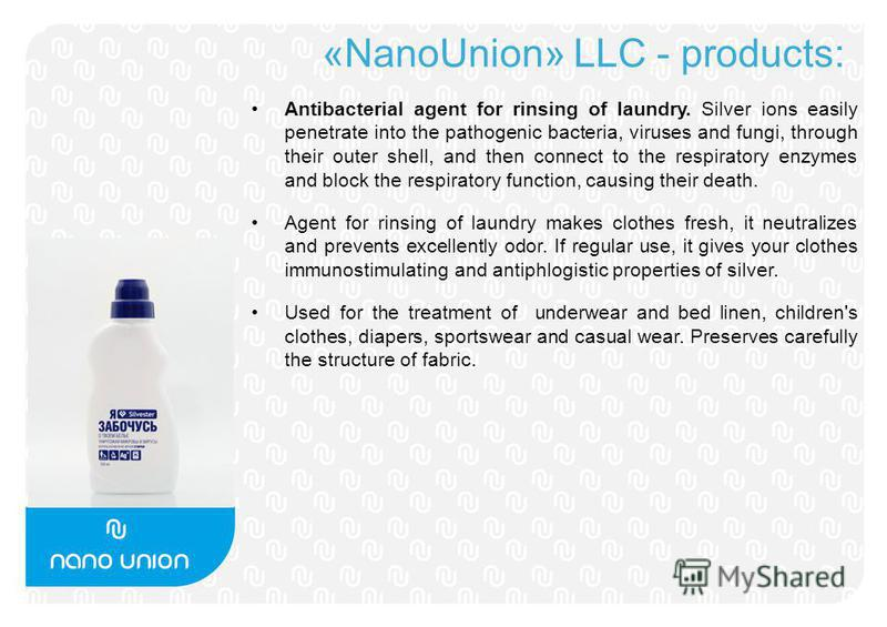 «NanoUnion» LLC - products: Antibacterial agent for rinsing of laundry. Silver ions easily penetrate into the pathogenic bacteria, viruses and fungi, through their outer shell, and then connect to the respiratory enzymes and block the respiratory fun
