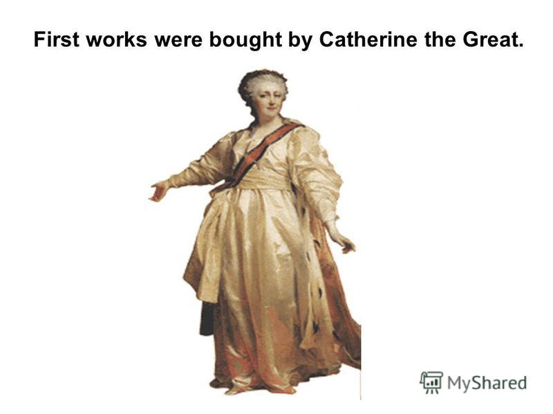 First works were bought by Catherine the Great.