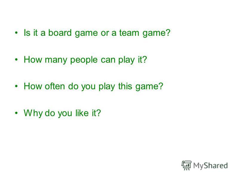 Is it a board game or a team game? How many people can play it? How often do you play this game? Why do you like it?