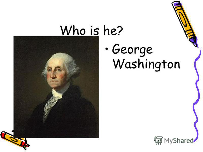 Who is he? George Washington