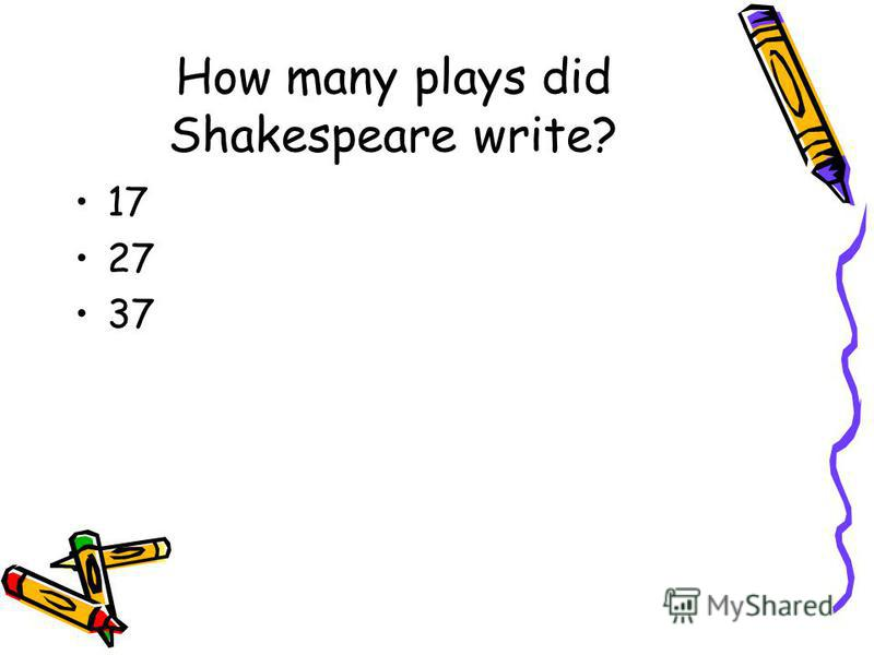 How many plays did Shakespeare write? 17 27 37
