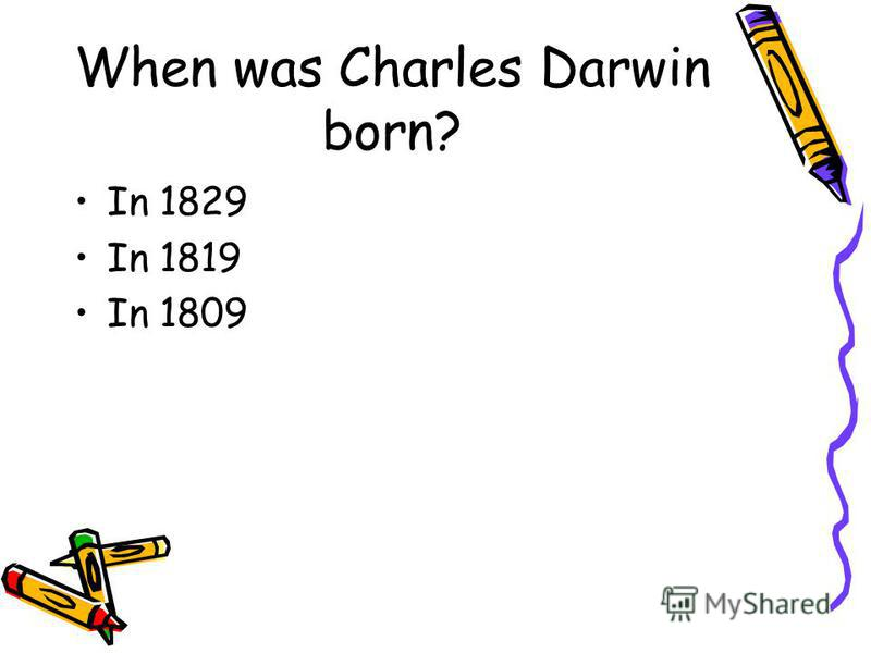 When was Charles Darwin born? In 1829 In 1819 In 1809