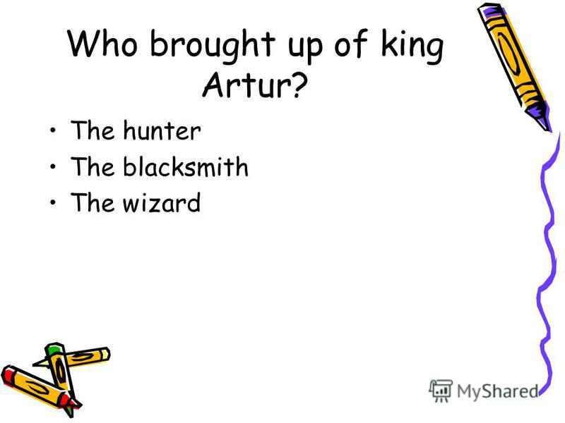 Who brought up of king Artur? The hunter The blacksmith The wizard