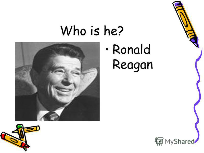 Who is he? Ronald Reagan