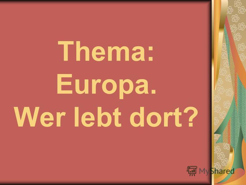 Thema: Europa. Wer lebt dort?