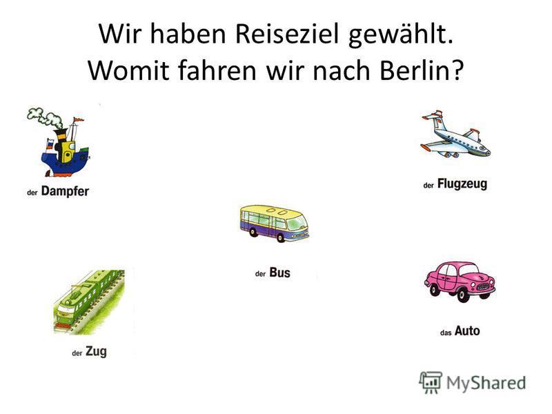 Wir haben Reiseziel gewählt. Womit fahren wir nach Berlin?