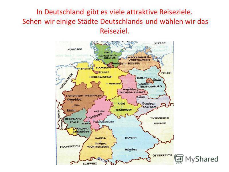 In Deutschland gibt es viele attraktive Reiseziele. Sehen wir einige Städte Deutschlands und wählen wir das Reiseziel.