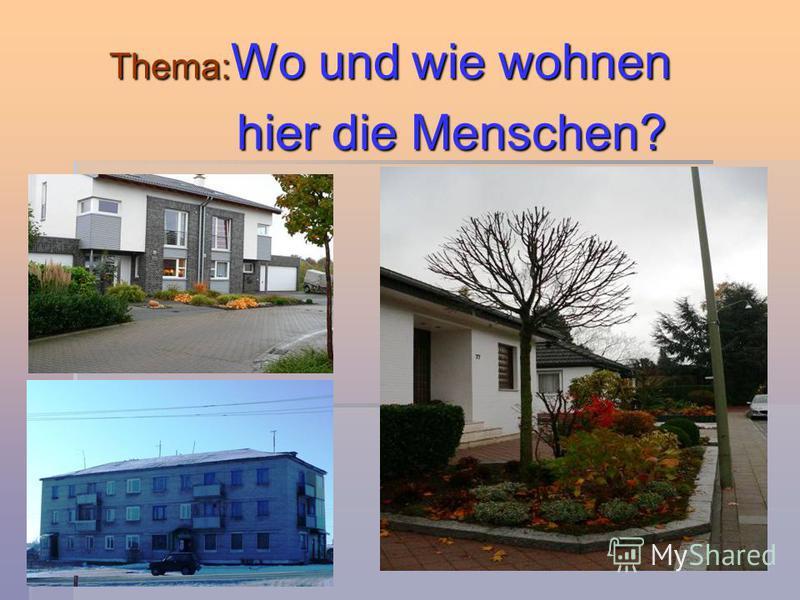 Thema: Wo und wie wohnen hier die Menschen? hier die Menschen?