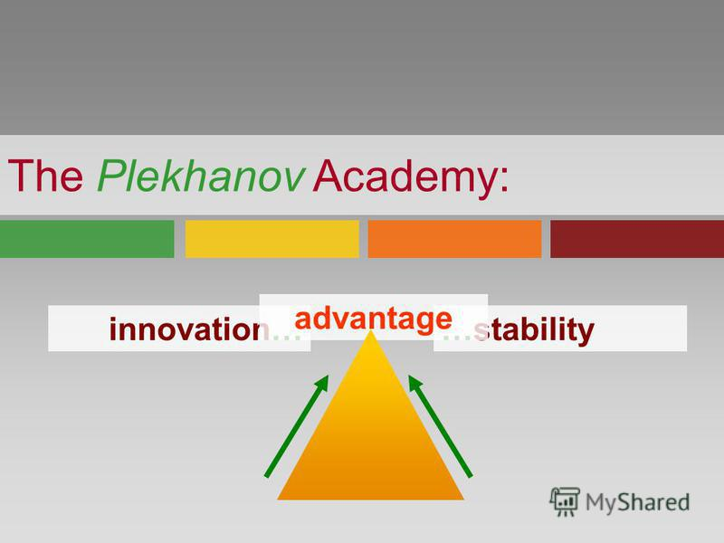 innovation……stability advantage The Plekhanov Academy: