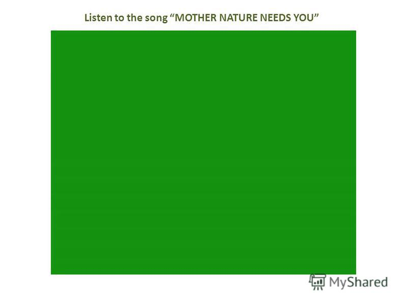 Listen to the song MOTHER NATURE NEEDS YOU