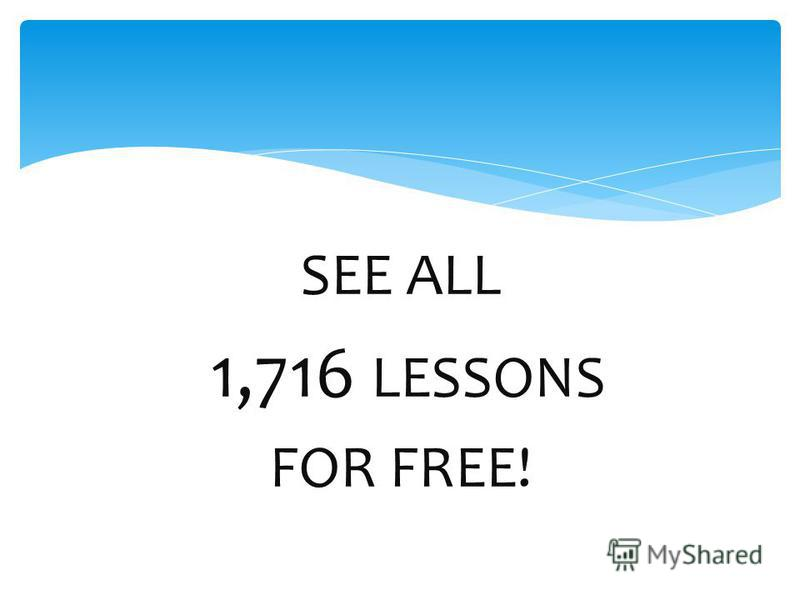 SEE ALL 1,716 LESSONS FOR FREE!