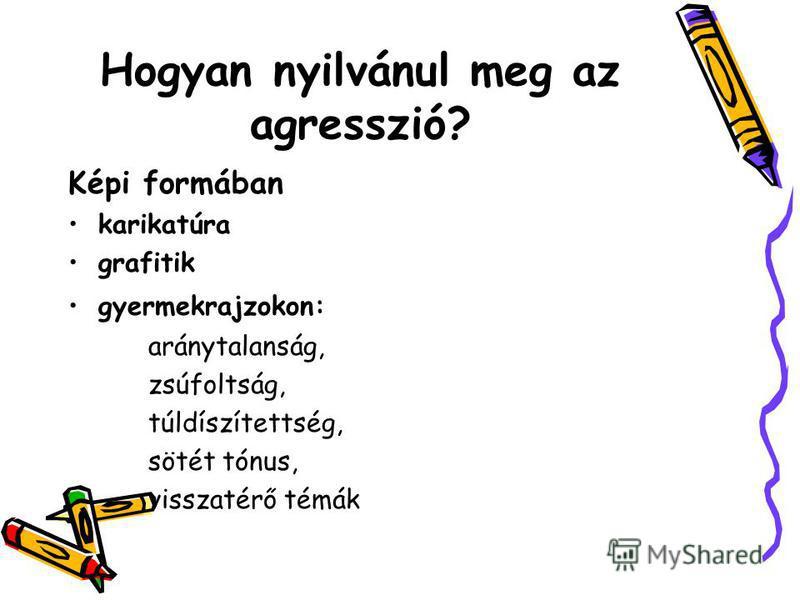 Hogyan nyilvánul meg az agresszió? Képi formában karikatúra grafitik gyermekrajzokon: aránytalanság, zsúfoltság, túldíszítettség, sötét tónus, visszatérő témák