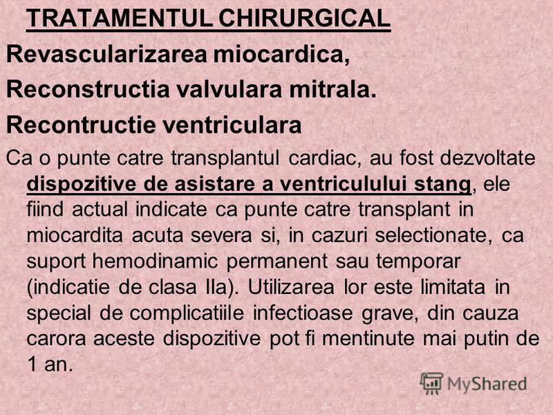 TRATAMENTUL CHIRURGICAL Revascularizarea miocardica, Reconstructia valvulara mitrala. Recontructie ventriculara Ca o punte catre transplantul cardiac, au fost dezvoltate dispozitive de asistare a ventriculului stang, ele fiind actual indicate ca punt