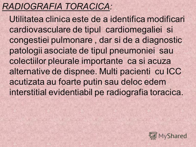 RADIOGRAFIA TORACICA: Utilitatea clinica este de a identifica modificari cardiovasculare de tipul cardiomegaliei si congestiei pulmonare, dar si de a diagnostic patologii asociate de tipul pneumoniei sau colectiilor pleurale importante ca si acuza al