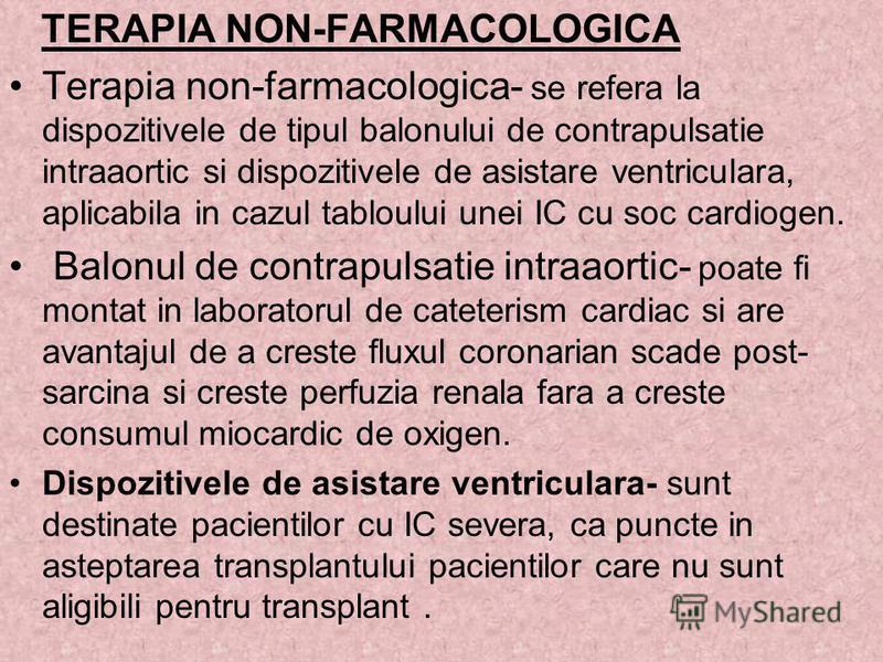TERAPIA NON-FARMACOLOGICA Terapia non-farmacologica- se refera la dispozitivele de tipul balonului de contrapulsatie intraaortic si dispozitivele de asistare ventriculara, aplicabila in cazul tabloului unei IC cu soc cardiogen. Balonul de contrapulsa