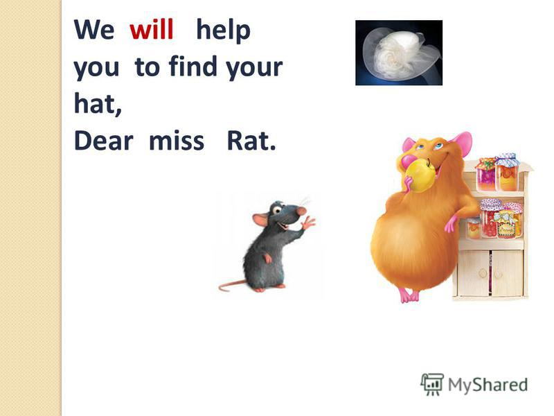 We will help you to find your hat, Dear miss Rat.
