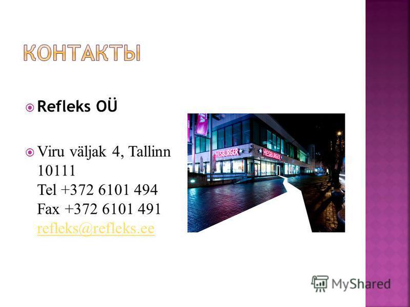 Refleks OÜ Viru väljak 4, Tallinn 10111 Tel +372 6101 494 Fax +372 6101 491 refleks@refleks.ee refleks@refleks.ee