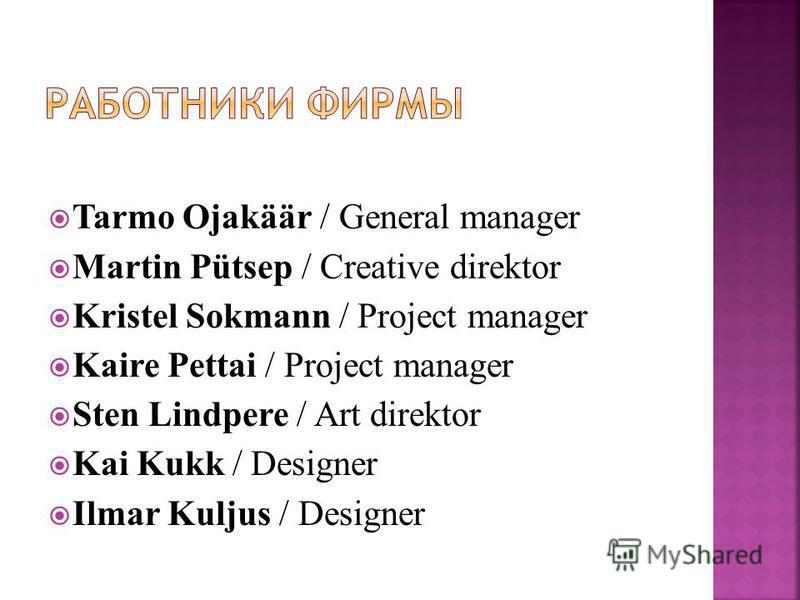 Tarmo Ojakäär / General manager Martin Pütsep / Creative direktor Kristel Sokmann / Project manager Kaire Pettai / Project manager Sten Lindpere / Art direktor Kai Kukk / Designer Ilmar Kuljus / Designer