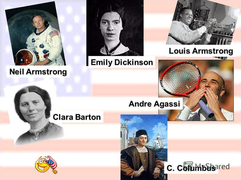 Clara Barton Emily Dickinson Andre Agassi Neil Armstrong C. Columbus Louis Armstrong