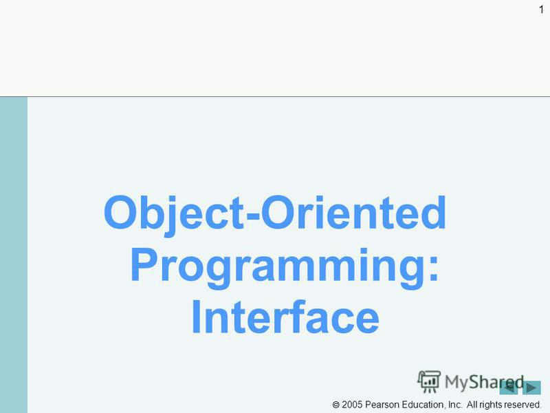 2005 Pearson Education, Inc. All rights reserved. 1 Object-Oriented Programming: Interface