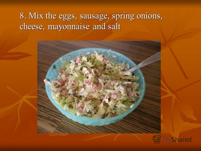 8. Mix the eggs, sausage, spring onions, cheese, mayonnaise and salt